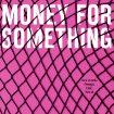 MONEY FOR SOMETHING – cover